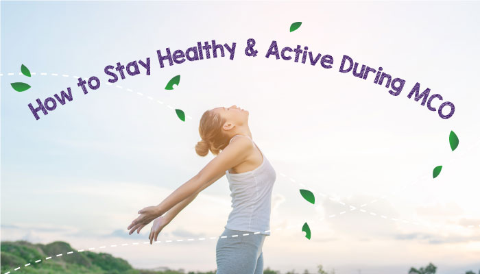 How to Stay Healthy & Active During MCO
